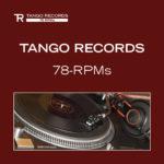 TANGO RECORDS - 78 RPMs